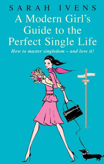 A Modern Girl s Guide To The Perfect Single Life PDF