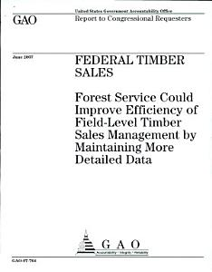 Federal Timber Sales  Forest Service Could Improve Efficiency of Field level Timber Sales Management by Maintaining More Detailed Data Book