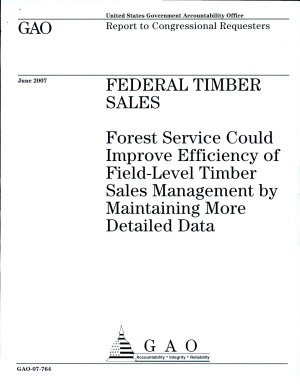 Federal Timber Sales  Forest Service Could Improve Efficiency of Field level Timber Sales Management by Maintaining More Detailed Data