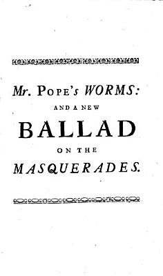 Love s invention  or  The recreation in vogue  an excellent new ballad   Followed by  To the ingenious mr  Moore  author of the celebrated worm powder  by mr  Pope