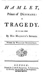 Hamlet, Prince of Denmark: A Tragedy. As it is Now Acted by His Majesty's Servants