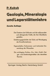 Geologie, Mineralogie und Lagerstättenlehre: Eine Einführung für Bergschüler, Gruben- und Vermessungsbeamte sowie für Studierende des Bergbaus, der Markscheidekunde, des Bauingenieurwesens und der Naturwissenschaften, Ausgabe 2