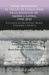 Vidas truncadas: El exceso de homicidios en la juventud de América Latina, 1990-2010. Los casos de Argentina, Brasil, Colombia y México