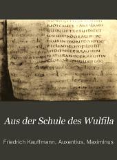 Aus der Schule des Wulfila: Avxenti dorostorensis Epistvla de fide vita et obitv Wulfilae, im Zusammenhang der Dissertatio Maximini contra Ambrosivm