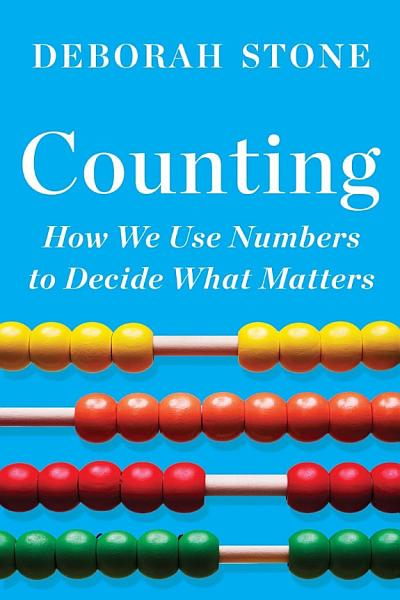 Download Counting  How We Use Numbers to Decide What Matters Book