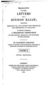 Translation of the letters of a Hindoo rajah: written previous to, and during the period of his residence in England. To which is prefixed a preliminary dissertation on the history, religion and manners of the Hindoos, Volume 2