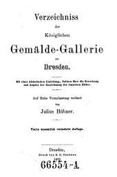 Verzeichniss der Königlichen Gemälde-Gallerie zu Dresden: mit einer historischen Einleitung, Notizen über die Erwerbung und Angabe der Bezeichnung der einzelnen Bilder