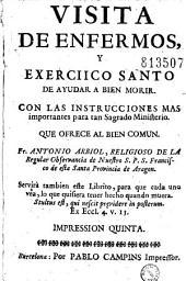 Visita de enfermos, y exerciico [sic] santo de ayudar a bien morir... que ofrece al bien comun. Fr. Antonio Arbiol...
