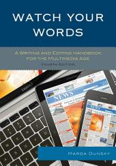 Watch Your Words: A Writing and Editing Handbook for the Multimedia Age, Edition 4