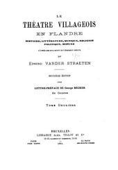 Le théâtre villageois en Flandre: histoire, littérature, musique, religion, politique, mœurs, Volume2