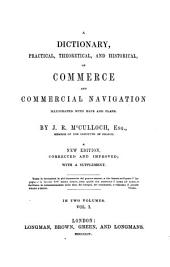 A Dictionary, Practical, Theoretical, and Historical, of Commerce and Commercial Navigation: Volume 1