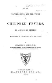 On the Nature, Signs, and Treatment of Childbed Fevers: In a Series of Letters Addressed to the Students of His Class