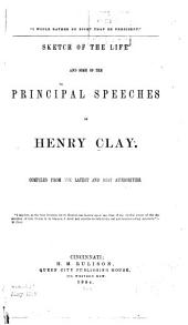 Sketch of the Life and Some Principal Speeches of Henry Clay
