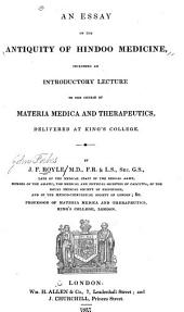 An Essay on the Antiquity of Hindoo Medicine: Including an Introductory Lecture to the Course of Materia Medica and Therapeutics, Delivered at King's College