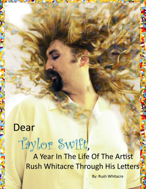 Dear Taylor Swift  A Year In The Life Of The Artist Rush Whitacre Through His Letters PDF
