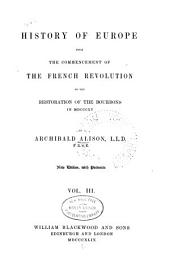 History of Europe: From the Commencement of the French Revolution to the Restoration of the Bourbons in MDCCCXV [i.e. 1815], Volume 3