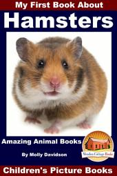 My First Book About Hamsters - Amazing Animal Books - Children's Picture Books