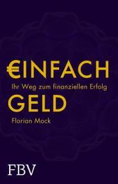 Einfach Geld: Ihr Weg zum finanziellen Erfolg