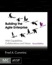 Building the Agile Enterprise: With Capabilities, Collaborations and Values, Edition 2