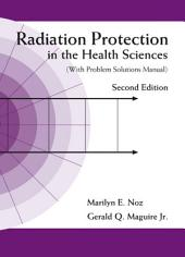 Radiation Protection in the Health Sciences: (With Problem Solutions Manual) Second Edition
