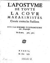L'Apostume, de toute la cour Mazarinistes, crevee contre les Parisiens. Avec la response des frondeurs aux Mazarinistes