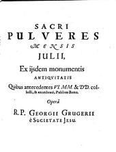 Sacri Pulveres Mensis Iulii, Ex iisdem monumentis Antiquitatis Quibus antecedentes VI. MM. & DD. collecti, & excribrati, Publico Bono