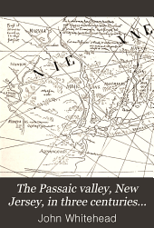 The Passaic Valley, New Jersey, in Three Centuries...