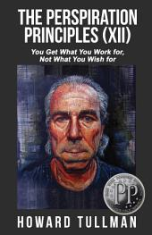The Perspiration Principles (Vol. XII): You Get What You Work For, Not What You Wish For