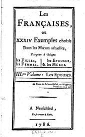 Les Francaises ou XXXIV Exemples choises dans les Moeurs actuelles, propres a diriger les filles, les femmes, les epouses et les meres: Volume 3