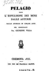 Pelagio ossia l'espulsione dei mori dalle Asturie. Ballo storico in 5 atti