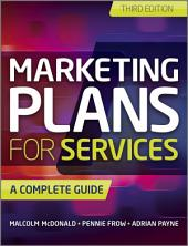Marketing Plans for Services: A Complete Guide, Edition 3