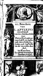 De elf boecken handelende van den gulden esel: sijnde niet alleene seer ghenoechelijck ende vermaeckelijck om leesen, maer oock voor alle schilderen, poeten ... dienstigh, Volume 1