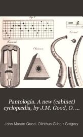 Pantologia  A New  Cabinet  Cyclop  Dia  By J M  Good  O  Gregory  And N  Bosworth Assisted By Other Gentlemen Of Eminence