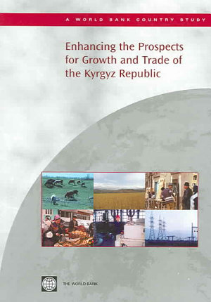 Enhancing the Prospects for Growth and Trade of the Kyrgyz Republic PDF