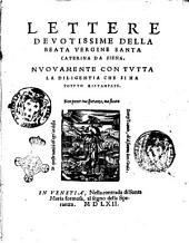Lettere deuotissime della beata vergine santa Caterina da Siena, nuouamente con tutta la diligentia che si ha potuto ristampate