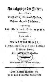 Ritualgesetze der Juden: betreffend Erbschaften, Vormundschaften, Testamente und Ehesachen, in so weit sie das Mein und Dein angehen