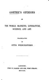 Goethe's Opinions on the World, Mankind, Literature, Science and Art. Translated by O. Wenckstern