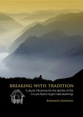Breaking with Tradition: Cultural influences for the decline of the Circum-Alpine region lake-dwellings