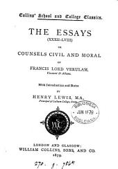 The essays, i-(lviii) or, Counsels civil and moral of Francis lord Verulam, with intr. and notes by H. Lewis: Volume 2