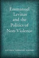 Emmanuel Levinas and the Politics of Non Violence PDF