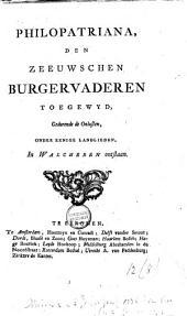 Philopatriana, den Zeeuwschen burgervaderen toegewyd, gedurende de onlusten onder eenige landlieden, in Walcheren ontstaan