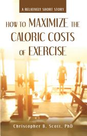 How to Maximize the Caloric Costs of Exercise: A Relatively Short Story