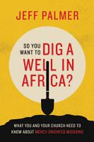 So You Want to Dig a Well in Africa  PDF