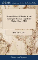 Hermon Prince of Choræa, Or, the Extravagant Zealot, a Tragedy. by Michael Clancy, M.D