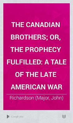 The Canadian Brothers  Or  The Prophecy Fulfilled