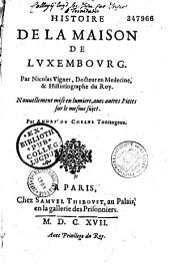 Histoire de la maison de Luxembourg...par Me Nicolas Vigner,... [publiée par André Du Chesne]