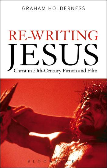 Re Writing Jesus  Christ in 20th Century Fiction and Film PDF