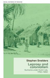 Leprosy and colonialism:: Suriname under Dutch rule, 1750-1950