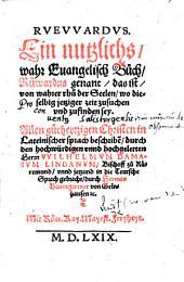 Ruewardus. Ein nutzlichs, wahr Euangelisch Buch, Růwardus genant, das ist, von wahrer rhů der Seelen ... In Lateinischer sprach beschribẽ ... jetzund in die Teutsche Sprach gebracht, durch H. Baumgartner