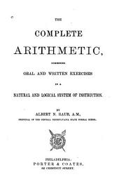 The Complete Arithmetic: Combining Oral and Written Exercises in a Natural and Logical System of Instruction